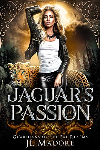 Jaguar's Passion: A Shifter Romance (Guardians of the Fae Realms Book 5) JL Madore