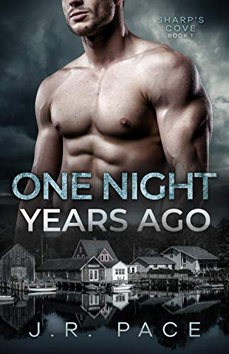 One Night Years Ago: an Enemies-to-Lovers Suspense Small Town Romance (Sharp's Cove Book 1) J.R. Pace