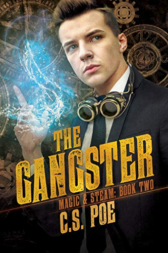 The Gangster (Magic & Steam Book 2) C.S. Poe