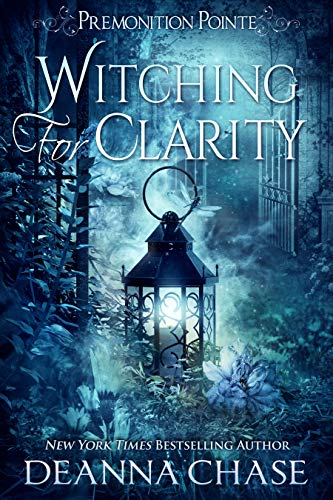 Witching For Clarity: A Paranormal Women's Fiction Novel (Premonition Pointe Book 4) Deanna Chase