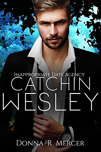 Catchin' Wesley (Inappropriate Date Agency Book 2) Donna R Mercer