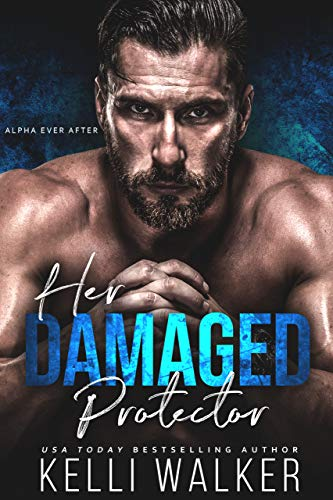 Her Damaged Protector: Alpha Ever After Kelli Walker