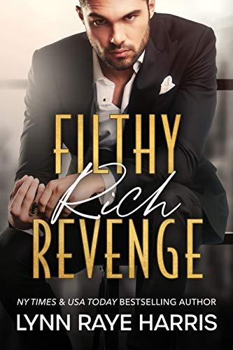 Filthy Rich Revenge: A Filthy Rich Billionaires Book Lynn Raye Harris