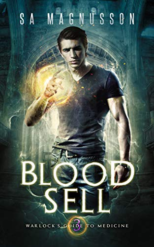 Blood Sell (Warlock's Guide to Medicine Book 3) SA Magnusson