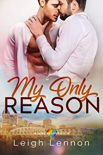 My Only Reason (A Love is Love Book Book 1) Leigh Lennon