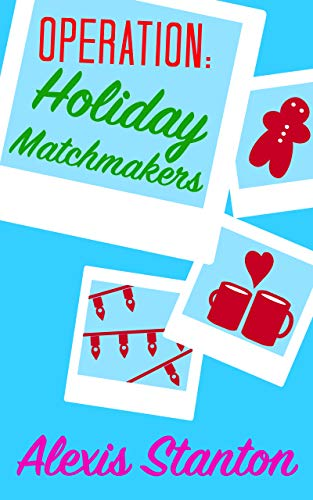 Operation: Holiday Matchmakers Alexis Stanton