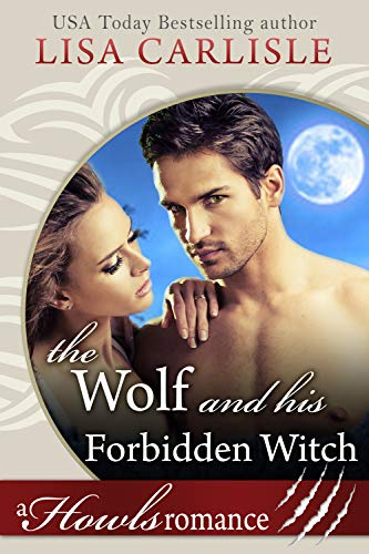 The Wolf and His Forbidden Witch: A Howls Romance (White Mountain Shifters Book 2) Lisa Carlisle