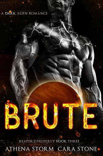 Brute: A Dark Alien Romance (Reaper's Property Book 3) Athena Storm and Cara Stone