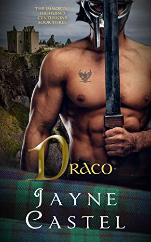 Draco: A Medieval Scottish Romance (The Immortal Highland Centurions Book 3) Jayne Castel