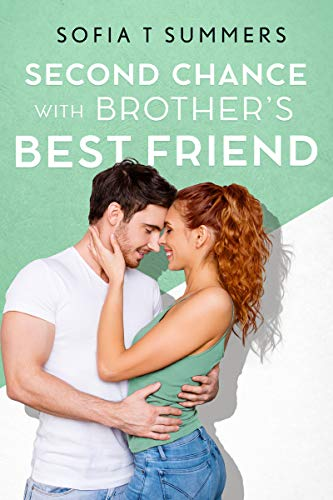 Second Chance with Brother's Best Friend: A Single Mom Secret Baby Romance Sofia T Summers