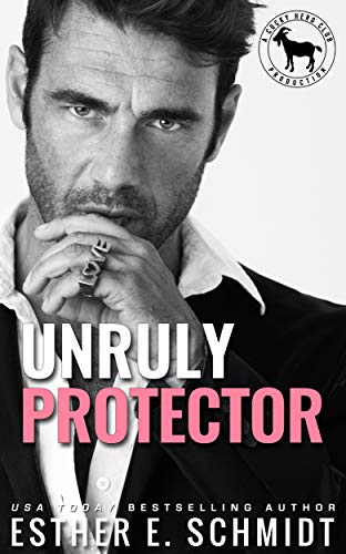 Unruly Protector : A Hero Club Novel Esther E. Schmidt and Hero Club