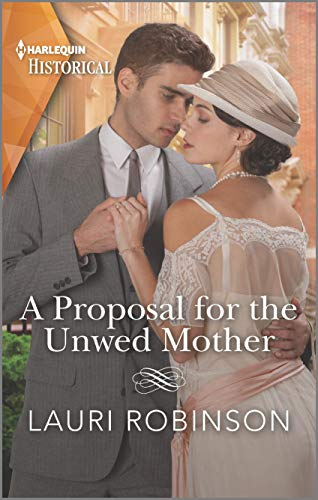 A Proposal for the Unwed Mother: Step into the Roaring Twenties (Twins of the Twenties Book 2) Lauri Robinson