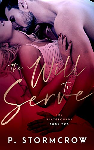 The Will to Serve (The Playgrounds Book 2) P. Stormcrow