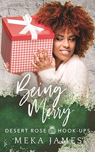Being Merry (Desert Rose Hook-Ups Book 3) Meka James