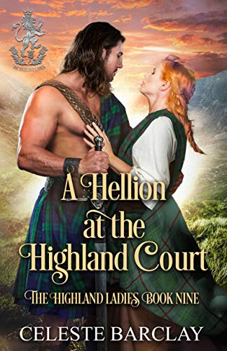 A Hellion at the Highland Court: A Rags to Riches Highlander Romance (The Highland Ladies Book 9) Celeste Barclay