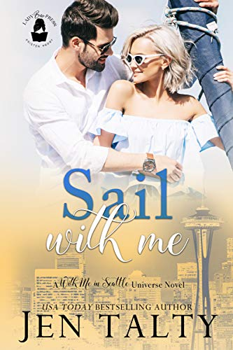 Sail With Me: A With Me in Seattle Universe Novel Jen Talty