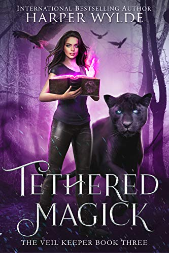 Tethered Magick (The Veil Keeper Book 3) Harper Wylde