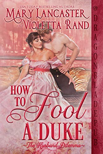 How to Fool a Duke (The Husband Dilemma Book 1) Mary Lancaster and Violetta Rand