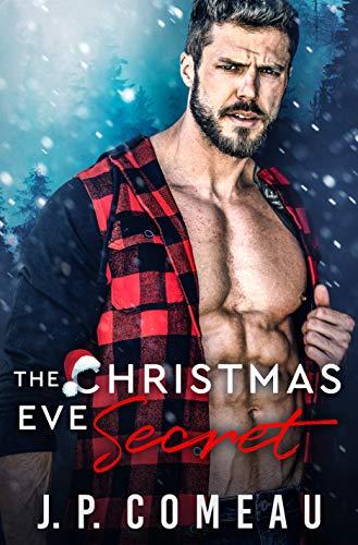 The Christmas Eve Secret: A Second Chance Romance J.P. Comeau
