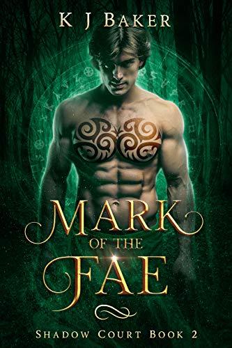 Mark of the Fae: A Fated Mates Fae Romance (Shadow Court Book 2) KJ Baker