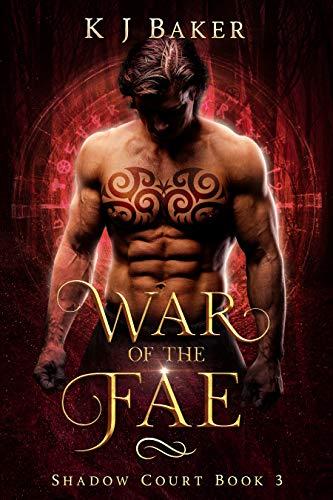 War of the Fae: A Fated Mates Fae Romance (Shadow Court Book 3) KJ Baker