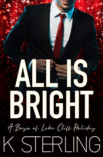 All Is Bright: A Boys of Lake Cliff Holiday K. Sterling