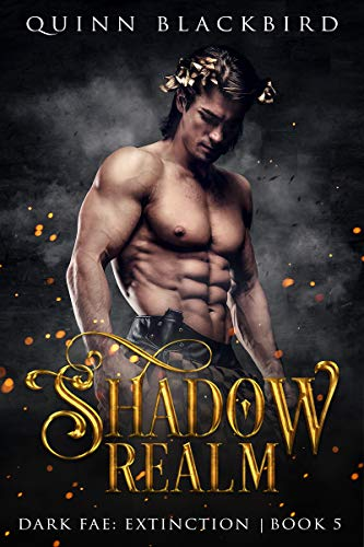 Shadow Realm (A Dark Paranormal Romance): Enemies to Lovers Romance (Dark Fae: Extinction Book 5) Quinn Blackbird