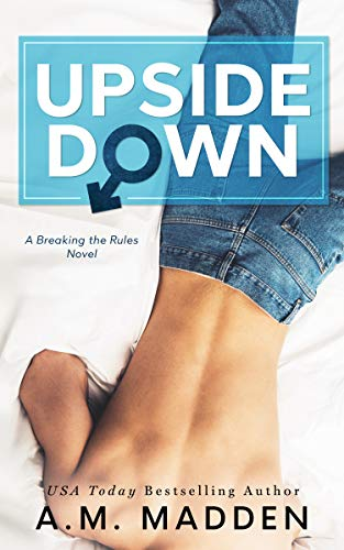 Upside Down, A Breaking the Rules Novel A.M. Madden