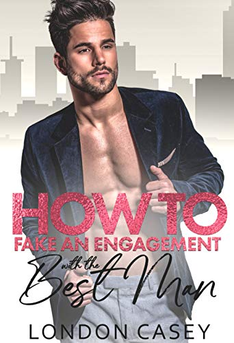 How to Fake an Engagement with the Best Man (How To Rom Com Book 4) London Casey