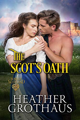 The Scot's Oath (Sons of Scotland Book 3) Heather Grothaus
