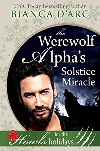 The Werewolf Alpha's Solstice Miracle: Howls Romance (Big Wolf Book 3) Bianca D'Arc