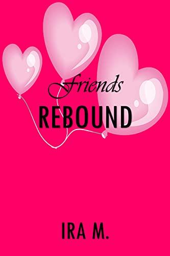 Friends Rebound: A Passionate Second Chance Romance Short Story Ira M.