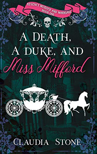 A Death, A Duke, And Miss Mifford (Regency Murder and Marriage Book 1) Claudia Stone