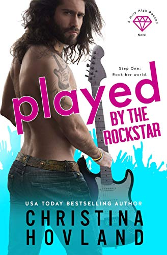 Played by the Rockstar: A laugh out loud rom com escape! (Mile High Rocked Book 1) Christina Hovland