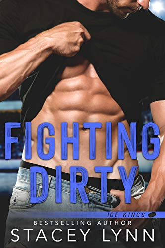 Fighting Dirty (Ice Kings Book 5) Stacey Lynn