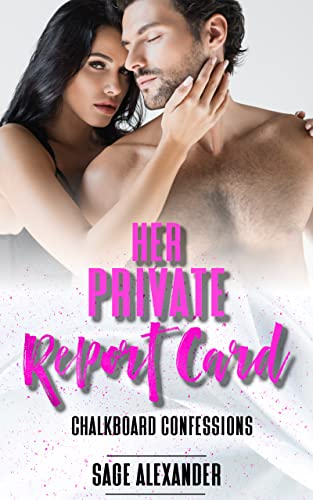 Her Private Report Card (Chalkboard Confessions Book 4) Sage Alexander