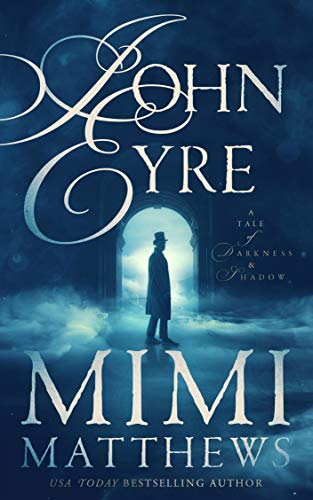 John Eyre: A Tale of Darkness and Shadow Mimi Matthews