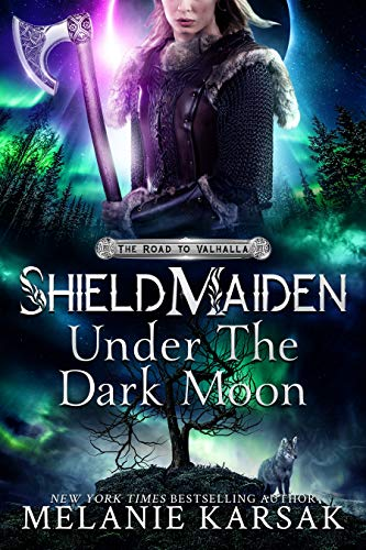 Shield-Maiden: Under the Dark Moon (The Road to Valhalla Book 5) Melanie Karsak