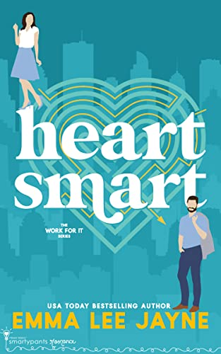 Heart Smart (Work For It Book 2) Smartypants Romance and Emma Lee Jayne