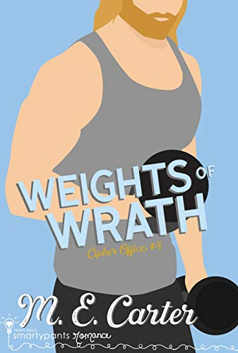 Weights of Wrath (Cipher Office Book 4) Smartypants Romance and M.E. Carter