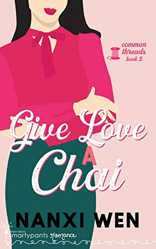 Give Love a Chai (Common Threads Book 2) Smartypants Romance and Nanxi Wen