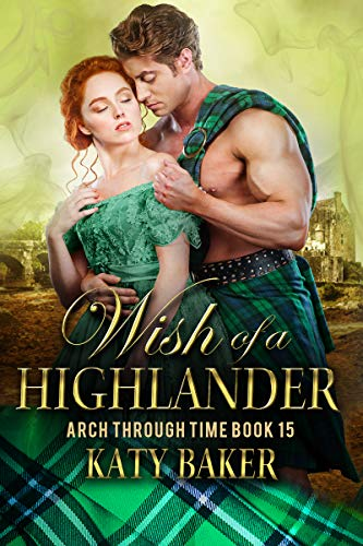 Wish of a Highlander: A Scottish time travel romance (Arch Through Time Book 15) Katy Baker