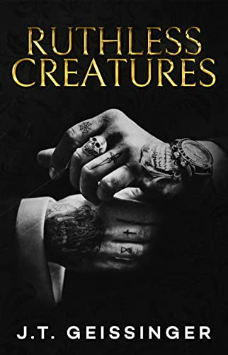 Ruthless Creatures: A Billionaire Romance (Queens & Monsters Book 1) J.T. Geissinger