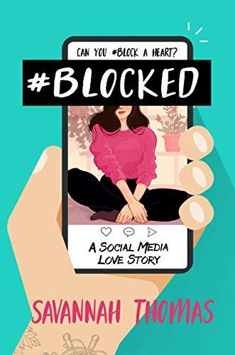 #Blocked: A Social Media Love Story Savannah Thomas