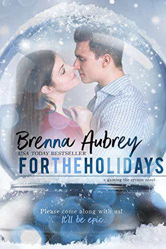 For The Holidays (Gaming The System Book 9) Brenna Aubrey