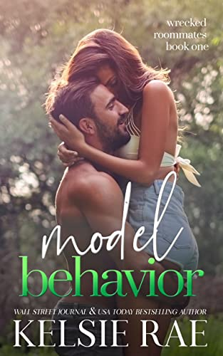 Model Behavior: a forbidden roommate romance (Wrecked Roommates) Kelsie Rae