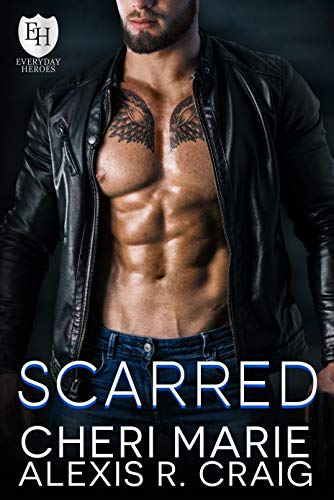 Scarred: An Everyday Heroes World Novel (The Everyday Heroes World) Cheri Marie , Alexis R. Craig , et al.
