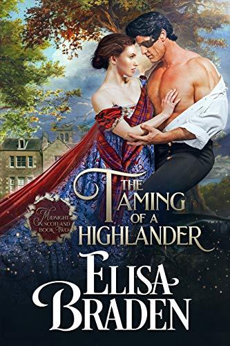 The Taming of a Highlander (Midnight in Scotland Book 2) Elisa Braden