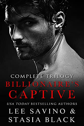 Billionaire's Captive: Complete Trilogy Stasia Black and Lee Savino
