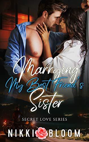 Marrying My Best Friend's Sister: A Billionaire Enemies to Lovers MC Romance (Secret Love) Nikki Bloom